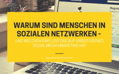 Warum sind Menschen in sozialen Medien unterwegs – und welchen Einfluss das auf unser eigenes Social Media Marketing hat