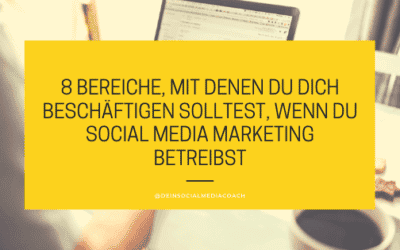 8 Bereiche, mit denen du dich beschäftigen solltest, wenn du Social Media Marketing betreibst
