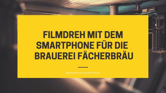 Filmdreh mit dem Smartphone für die Brauerei Fächerbräu