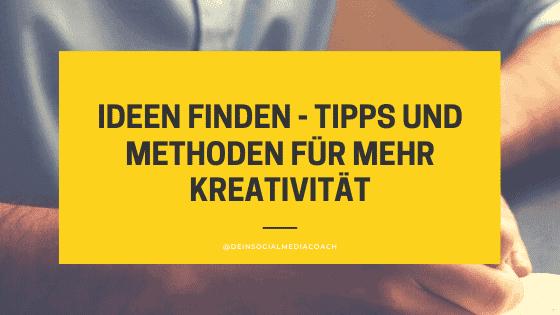 Ideen finden – Tipps und Methoden für mehr Kreativität