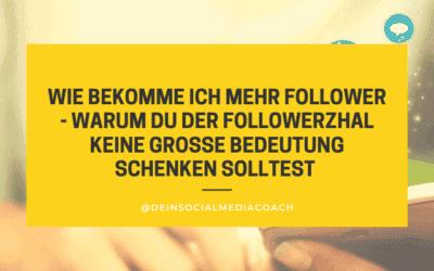 Wie bekomme ich mehr Follower – Warum du der Followerzahl keine große Bedeutung schenken solltest