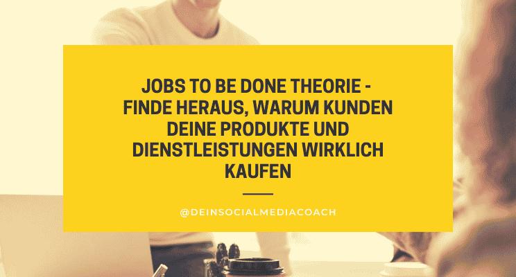 Jobs to be done Theorie - Finde heraus, warum Kunden deine Produkte und Dienstleistungen wirklich kaufen